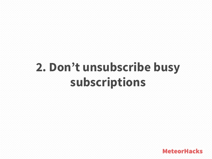 Don't unsubscribe busy subscriptions
