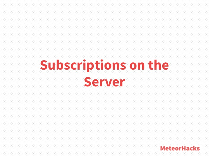 Subscriptions on the Server