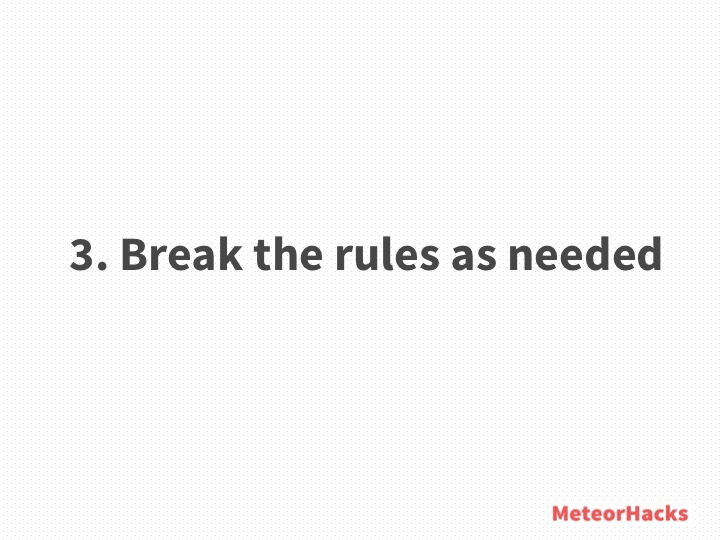Break the rules as needed