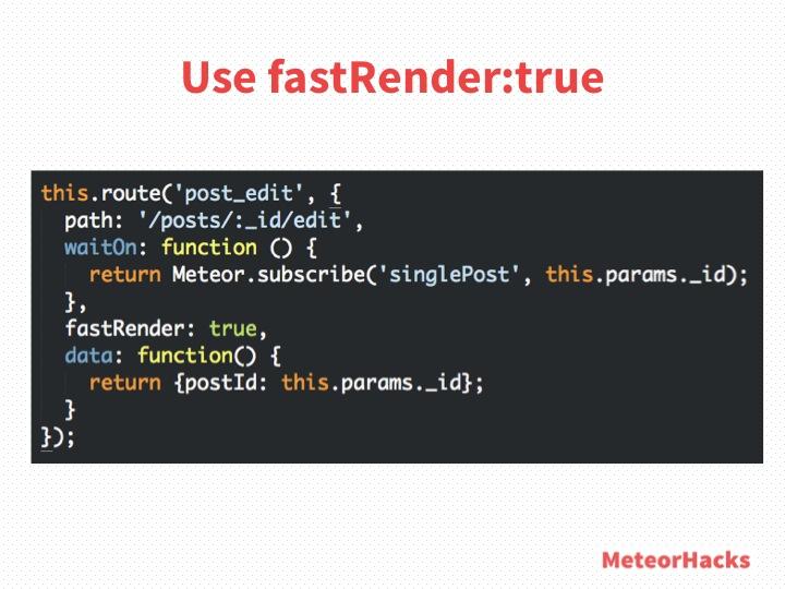 Use fastRender:true