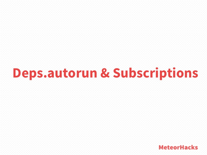 Deps.autorun and Subscriptions
